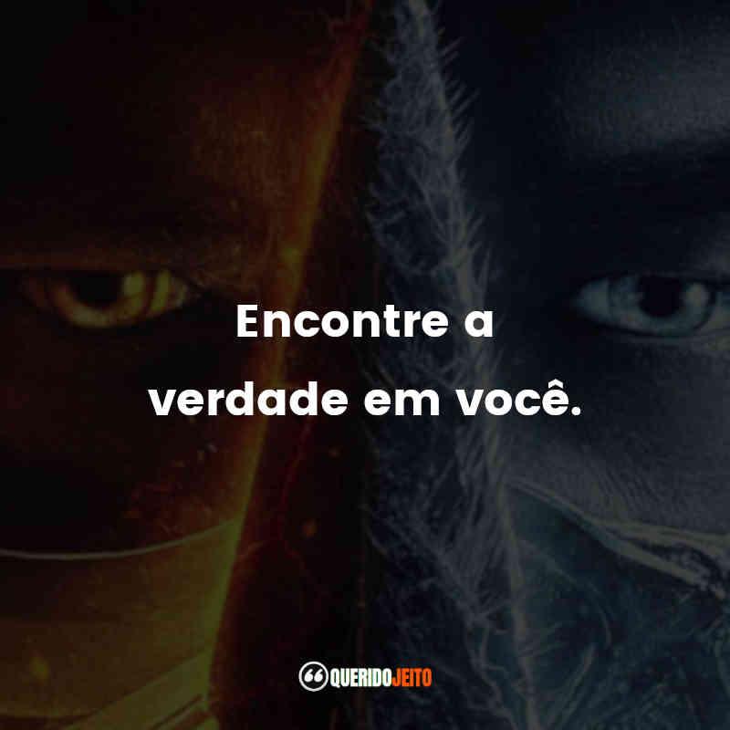 """""""Encontre a verdade em você."""" Frases de Mortal Kombat"""