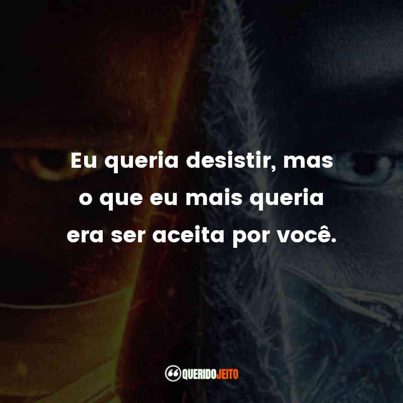 """""""Eu queria desistir, mas o que eu mais queria era ser aceita por você."""" Frases do Filme Mortal Kombat"""