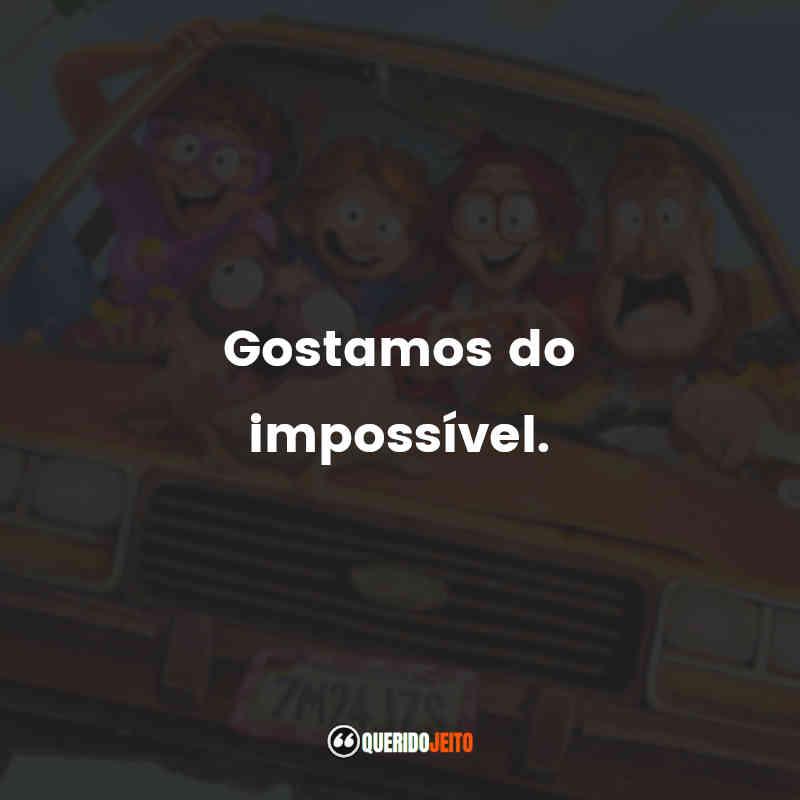 """""""Gostamos do impossível."""""""