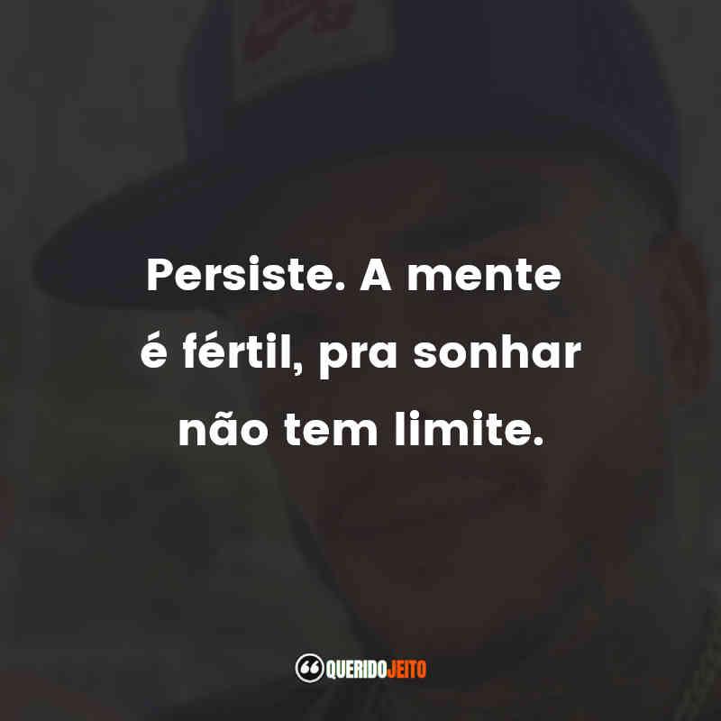 """""""Persiste. A mente é fértil, pra sonhar não tem limite."""""""