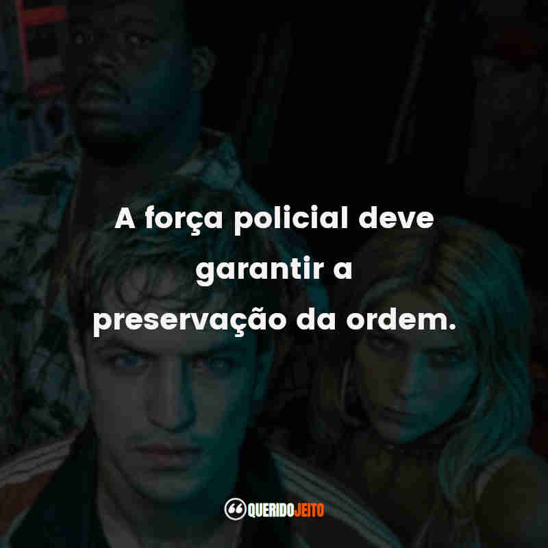 """""""A força policial deve garantir a preservação da ordem."""" Frases da Série Dom"""