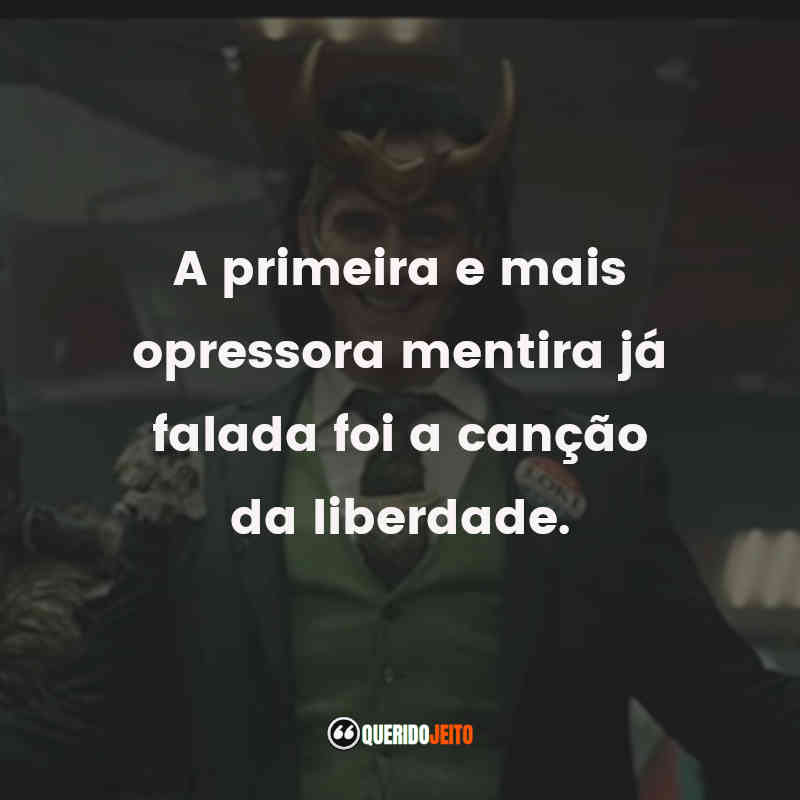 """""""A primeira e mais opressora mentira já falada foi a canção da liberdade."""" Frases da Série Loki"""