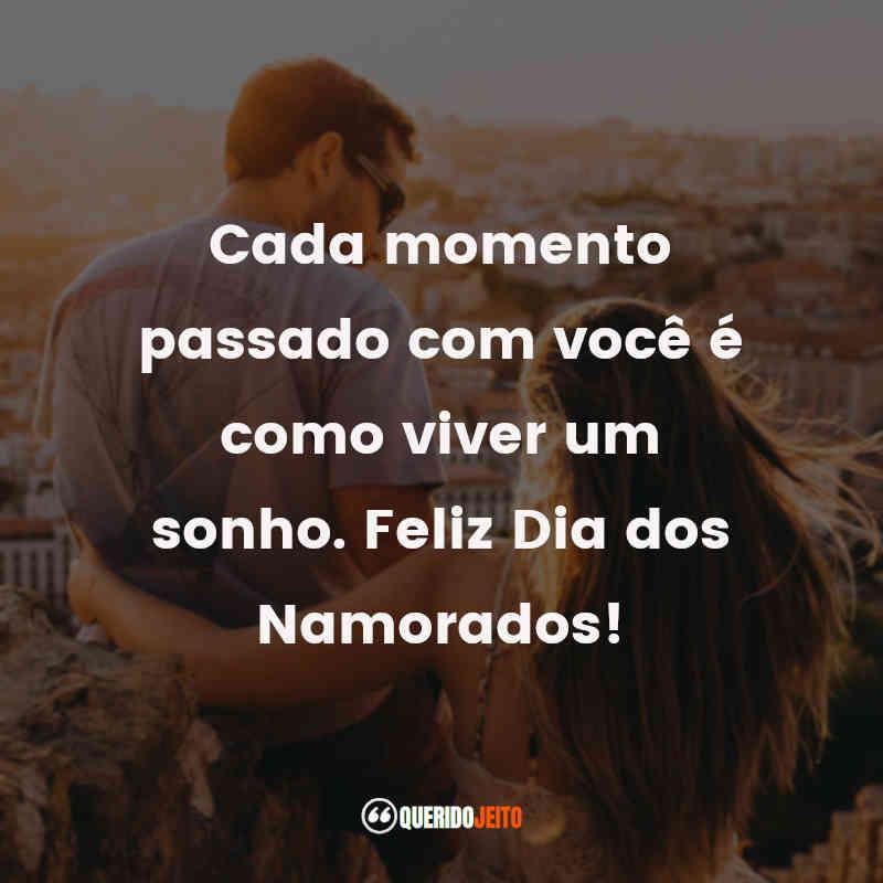 Cada momento passado com você é como viver um sonho.