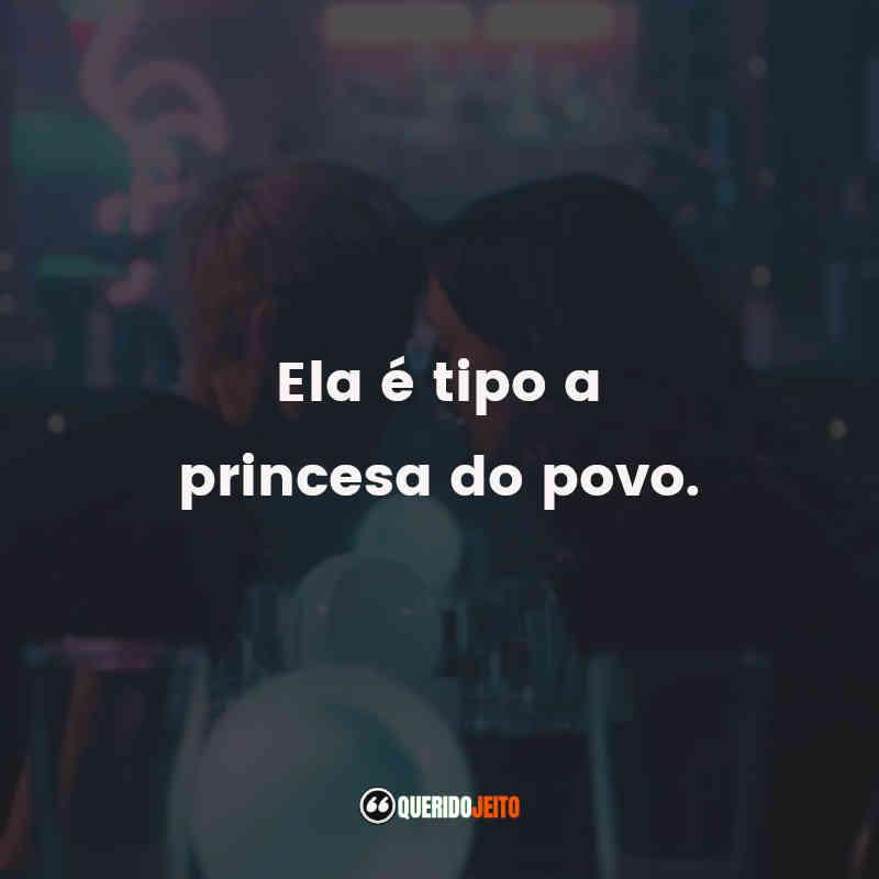 """""""Ela é tipo a princesa do povo."""""""