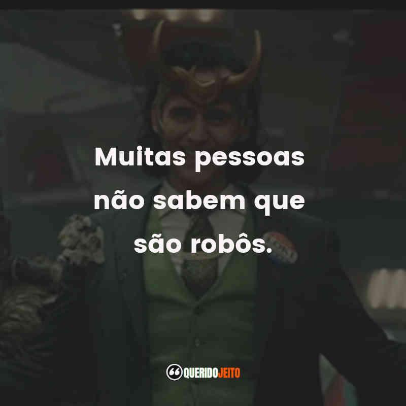 """""""Muitas pessoas não sabem que são robôs."""" Frases da Série Loki"""