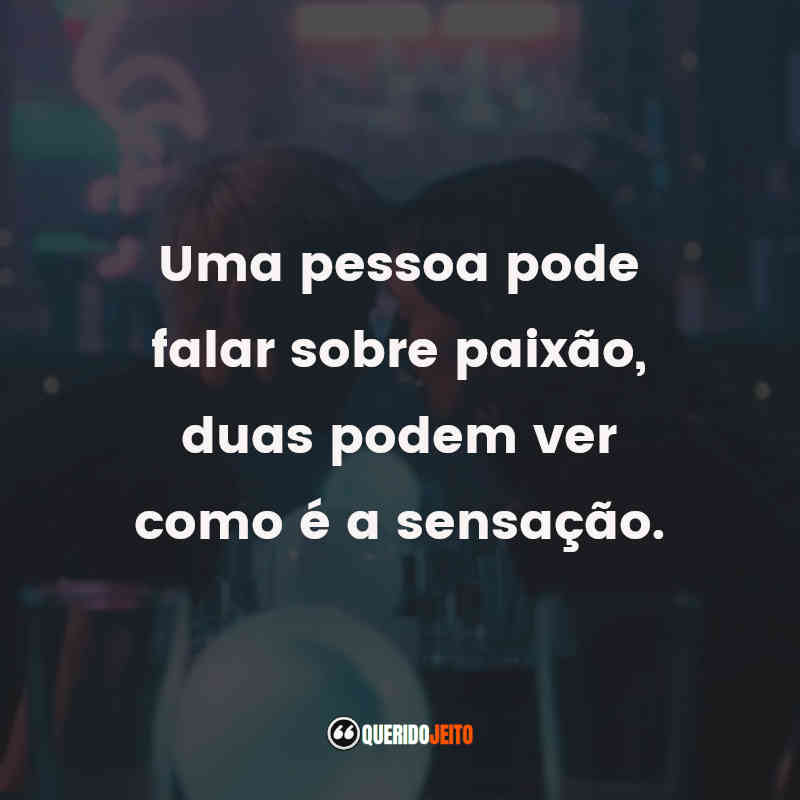 """""""Uma pessoa pode falar sobre paixão, duas podem ver como é a sensação."""""""
