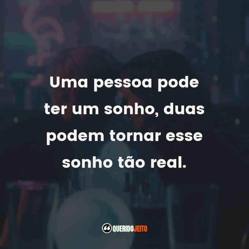 """""""Uma pessoa pode ter um sonho, duas podem tornar esse sonho tão real."""""""